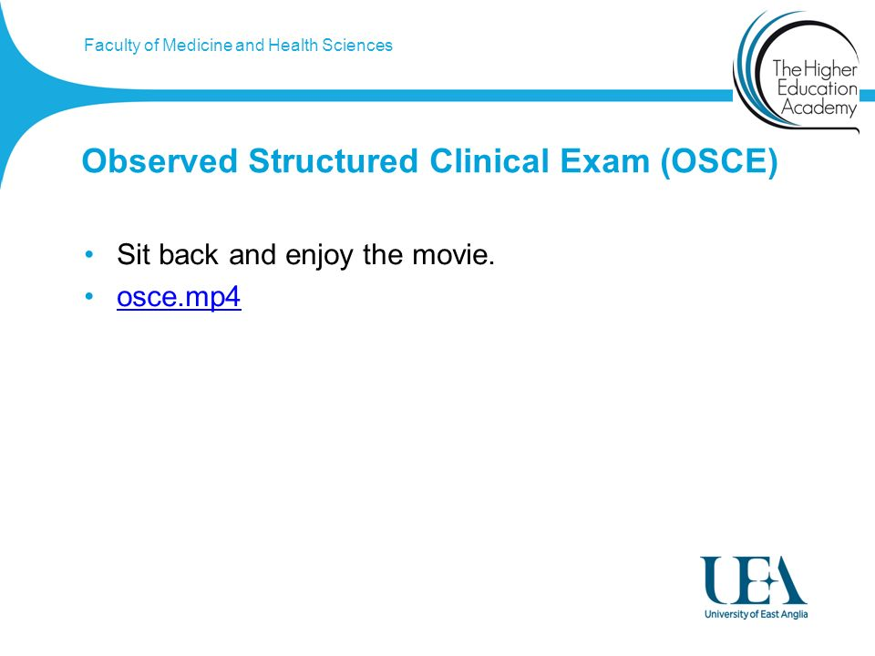 Faculty of Medicine and Health Sciences Observed Structured Clinical Exam (OSCE) Sit back and enjoy the movie.
