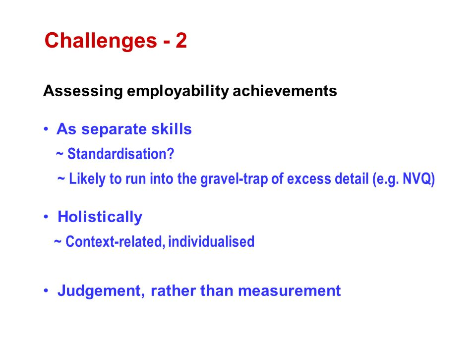 Assessing employability achievements As separate skills ~ Standardisation.