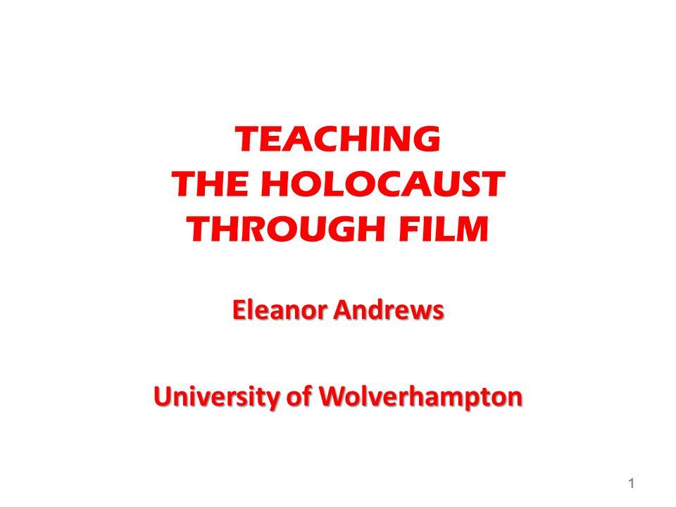 TEACHING THE HOLOCAUST THROUGH FILM Eleanor Andrews University of Wolverhampton 1