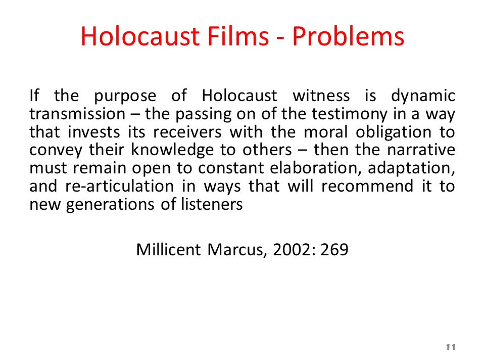 Holocaust Films - Problems If the purpose of Holocaust witness is dynamic transmission – the passing on of the testimony in a way that invests its rec