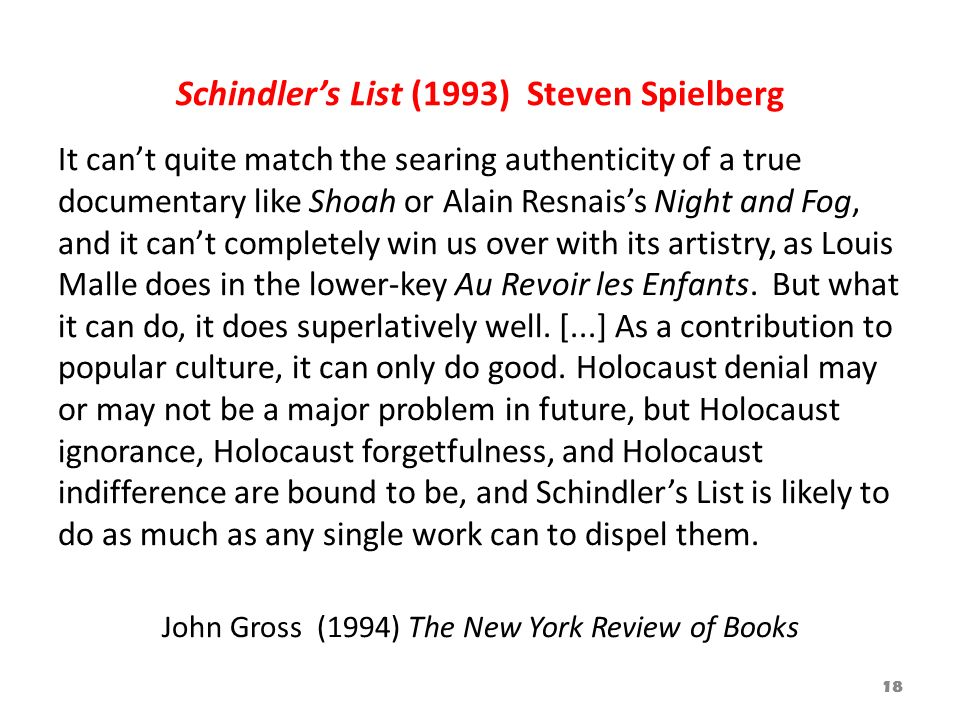 Schindlers List (1993) Steven Spielberg It cant quite match the searing authenticity of a true documentary like Shoah or Alain Resnaiss Night and Fog,