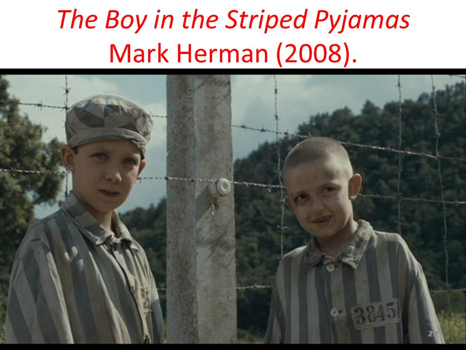 The Boy in the Striped Pyjamas Mark Herman (2008). 22