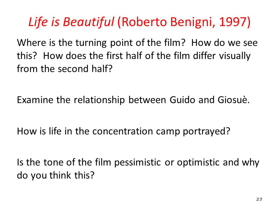 Life is Beautiful (Roberto Benigni, 1997) Where is the turning point of the film? How do we see this? How does the first half of the film differ visua