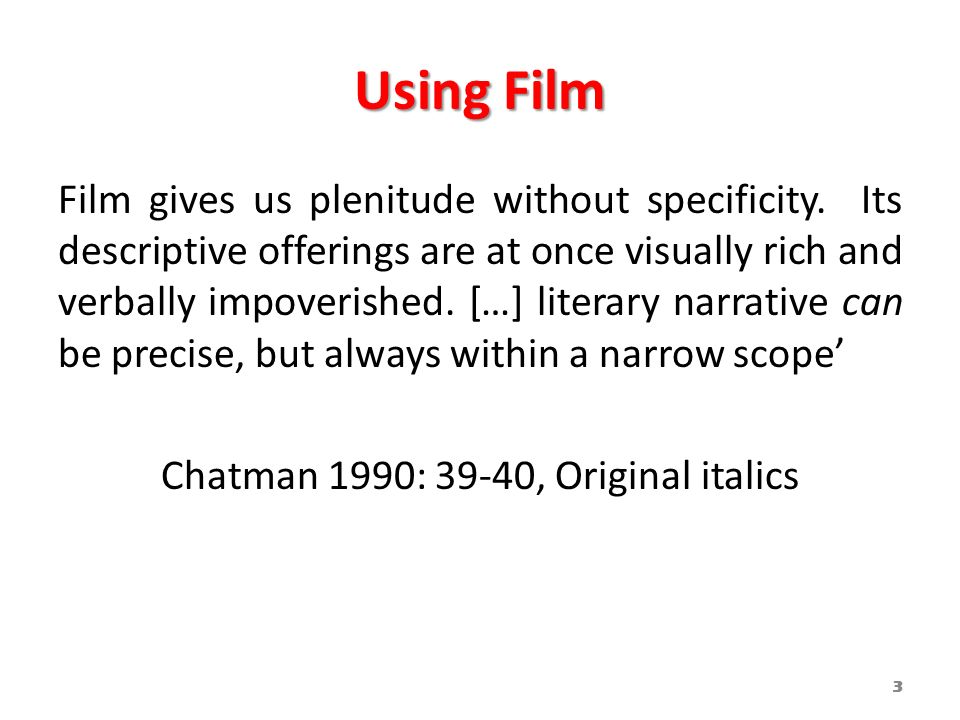Using Film Film gives us plenitude without specificity. Its descriptive offerings are at once visually rich and verbally impoverished. […] literary na
