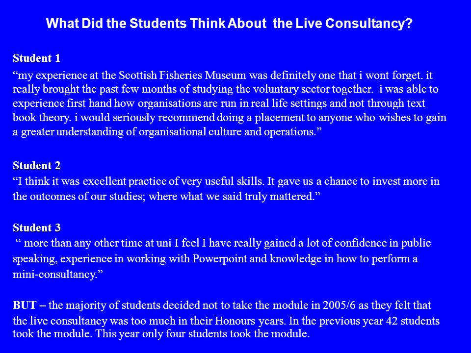 What Did the Students Think About the Live Consultancy? Student 1 my experience at the Scottish Fisheries Museum was definitely one that i wont forget