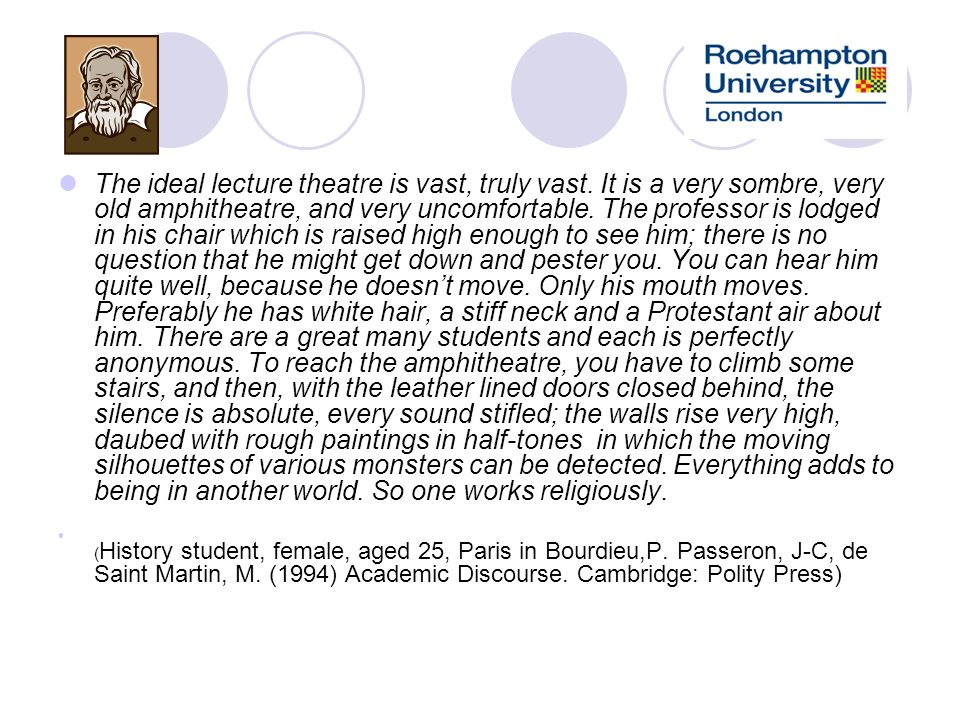 The ideal lecture theatre is vast, truly vast. It is a very sombre, very old amphitheatre, and very uncomfortable. The professor is lodged in his chai