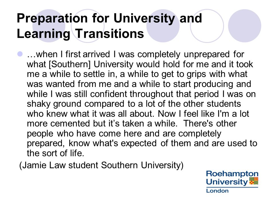Preparation for University and Learning Transitions …when I first arrived I was completely unprepared for what [Southern] University would hold for me
