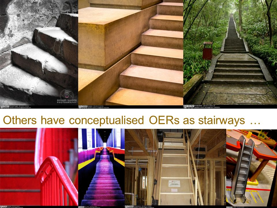 Others have conceptualised OERs as stairways …