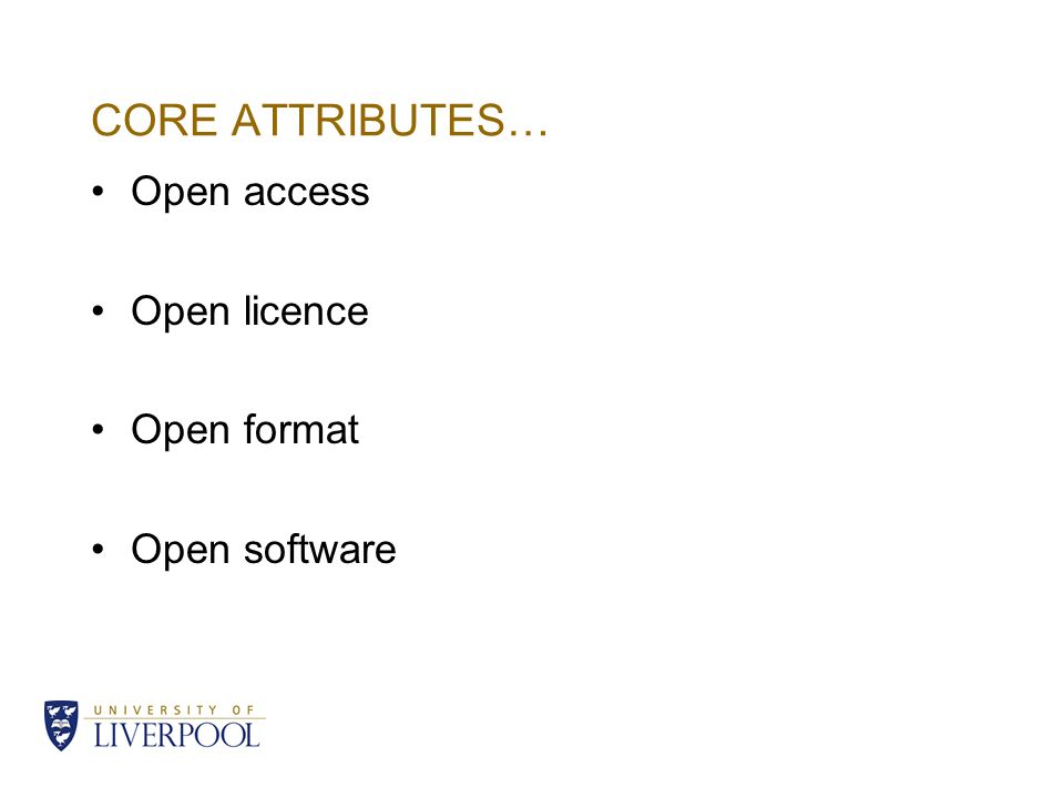 CORE ATTRIBUTES… Open access Open licence Open format Open software