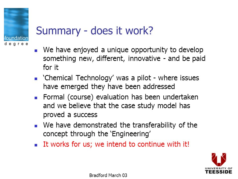 Bradford March 03 Summary - does it work? We have enjoyed a unique opportunity to develop something new, different, innovative - and be paid for it Ch