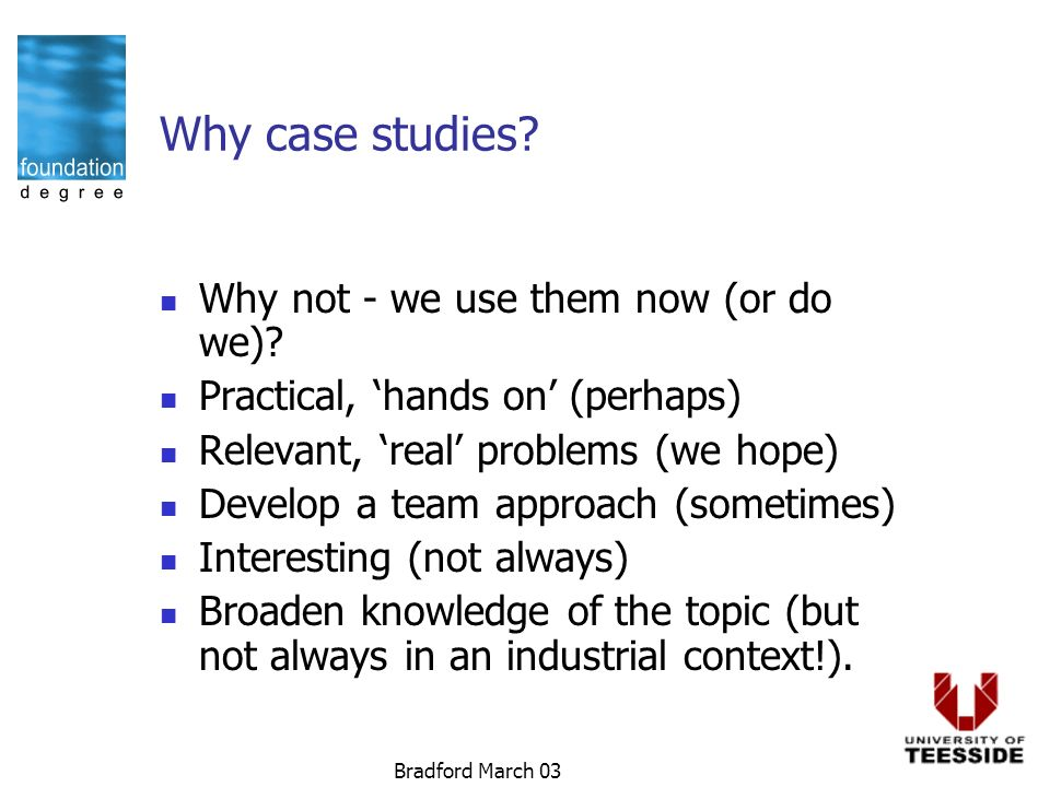 Bradford March 03 Why case studies.Why not - we use them now (or do we).