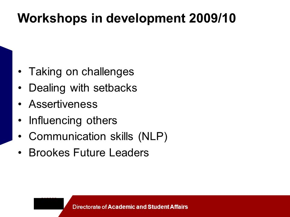 Directorate of Academic and Student Affairs Workshops in development 2009/10 Taking on challenges Dealing with setbacks Assertiveness Influencing othe
