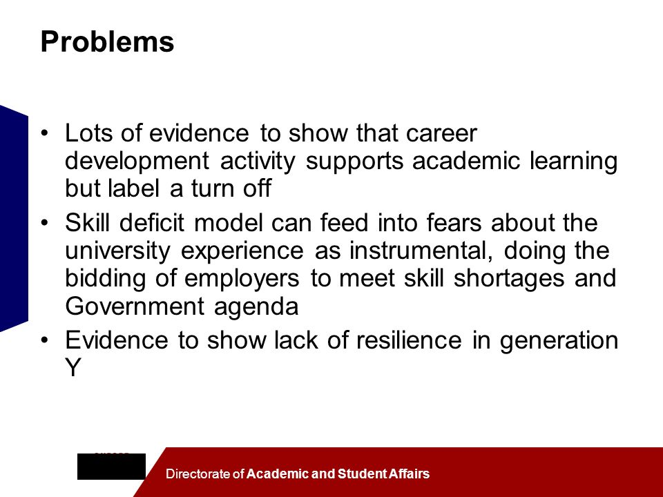 Directorate of Academic and Student Affairs Problems Lots of evidence to show that career development activity supports academic learning but label a