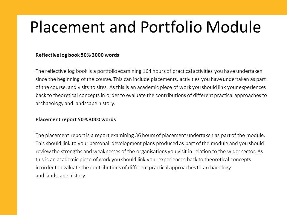 Placement and Portfolio Module Consolidates a range of experiences and activities.