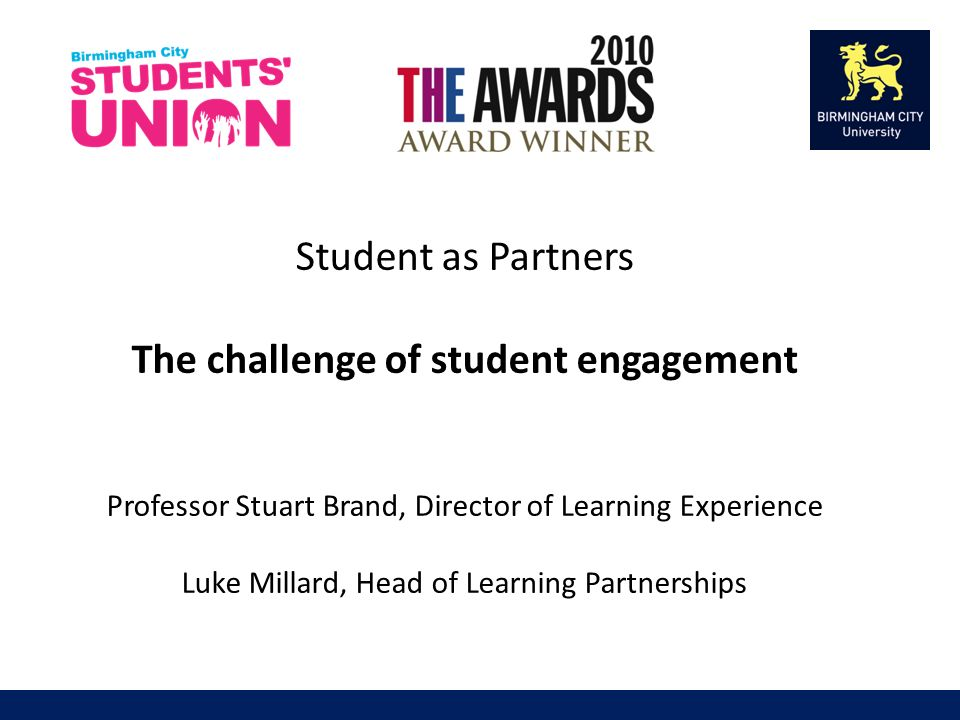 Student as Partners The challenge of student engagement Professor Stuart Brand, Director of Learning Experience Luke Millard, Head of Learning Partnerships