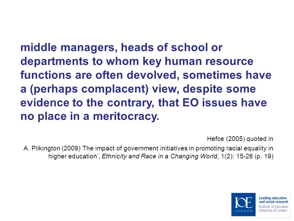 middle managers, heads of school or departments to whom key human resource functions are often devolved, sometimes have a (perhaps complacent) view, despite some evidence to the contrary, that EO issues have no place in a meritocracy.