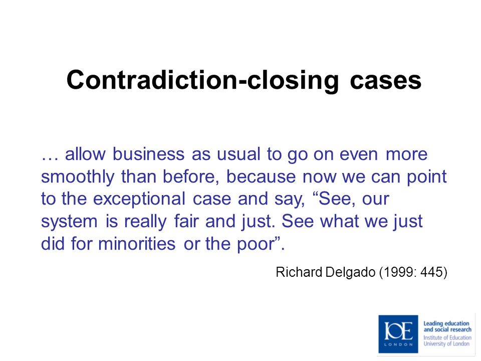 Contradiction-closing cases … allow business as usual to go on even more smoothly than before, because now we can point to the exceptional case and sa