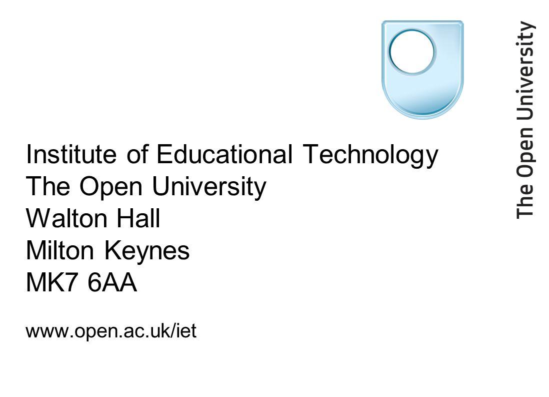 Institute of Educational Technology The Open University Walton Hall Milton Keynes MK7 6AA www.open.ac.uk/iet