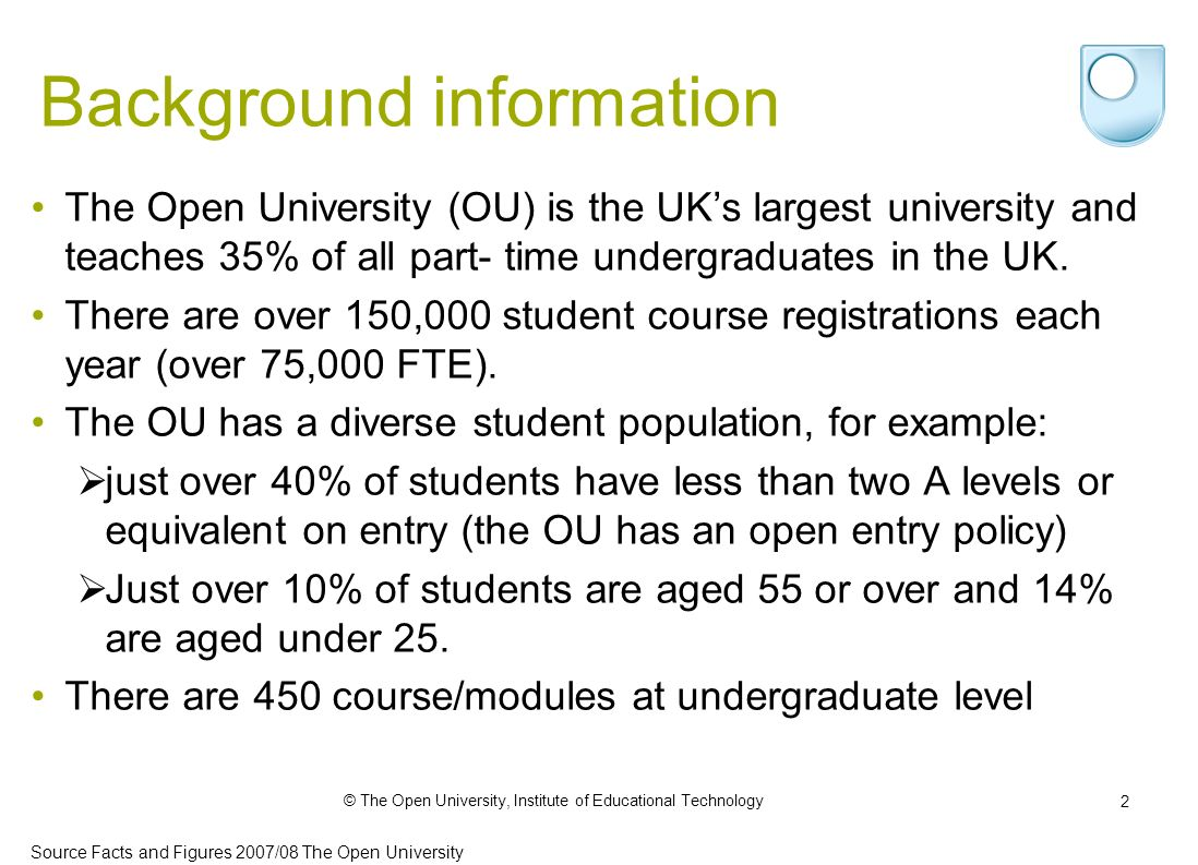 © The Open University, Institute of Educational Technology 2 Background information The Open University (OU) is the UKs largest university and teaches 35% of all part- time undergraduates in the UK.
