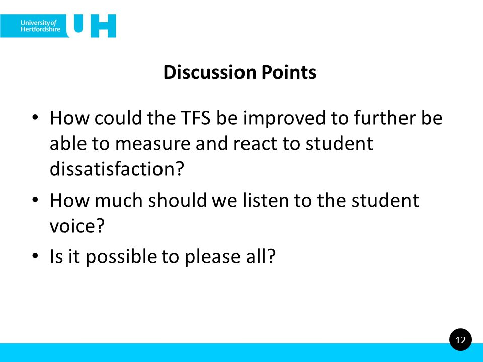 Discussion Points How could the TFS be improved to further be able to measure and react to student dissatisfaction.
