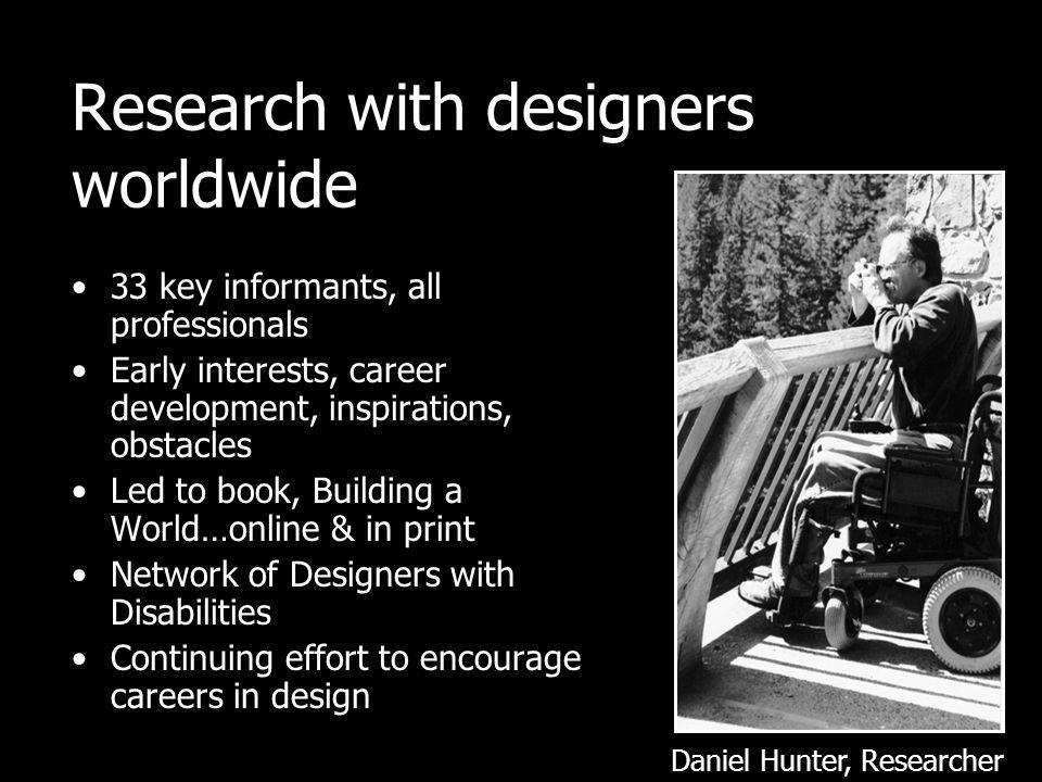Research with designers worldwide 33 key informants, all professionals Early interests, career development, inspirations, obstacles Led to book, Build