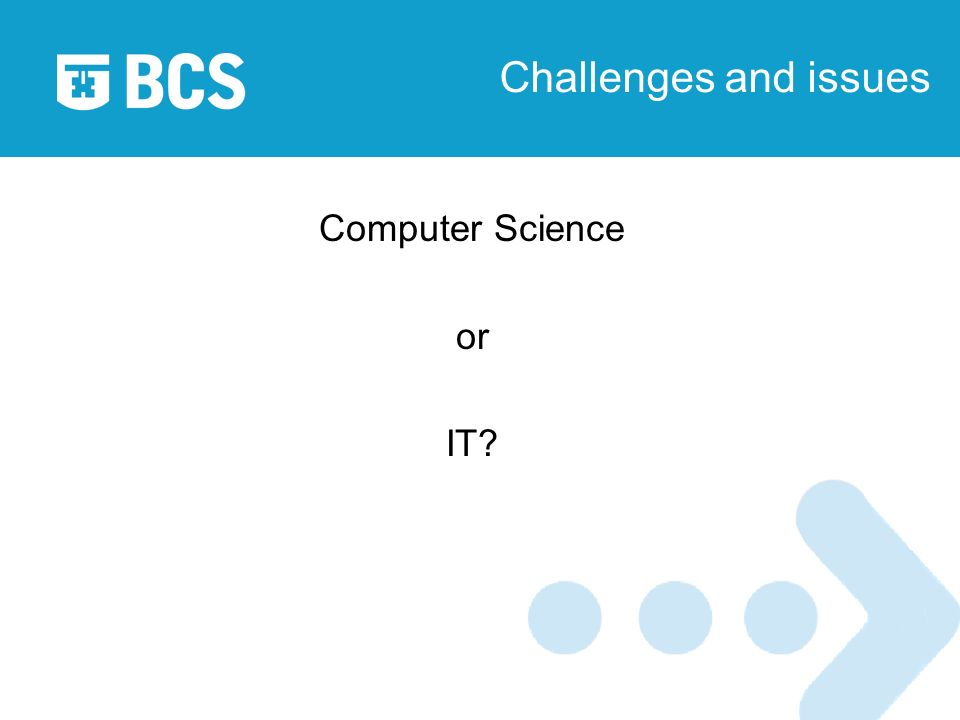 Challenges and issues Computer Science or IT