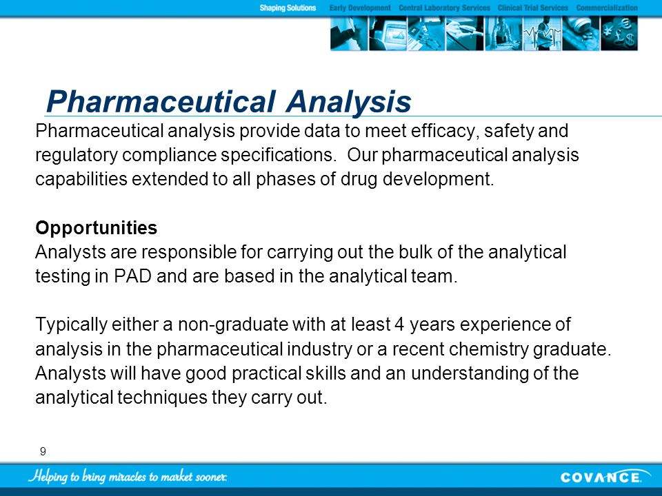 9 Pharmaceutical Analysis Pharmaceutical analysis provide data to meet efficacy, safety and regulatory compliance specifications. Our pharmaceutical a
