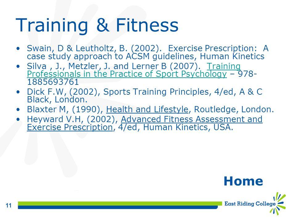 11 Training & Fitness Swain, D & Leutholtz, B. (2002). Exercise Prescription: A case study approach to ACSM guidelines, Human Kinetics Silva, J., Metz