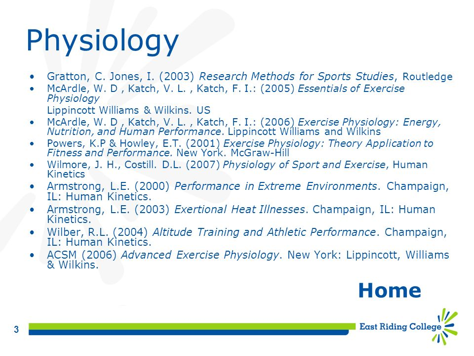 3 Physiology Gratton, C. Jones, I. (2003) Research Methods for Sports Studies, Routledge McArdle, W. D, Katch, V. L., Katch, F. I.: (2005) Essentials