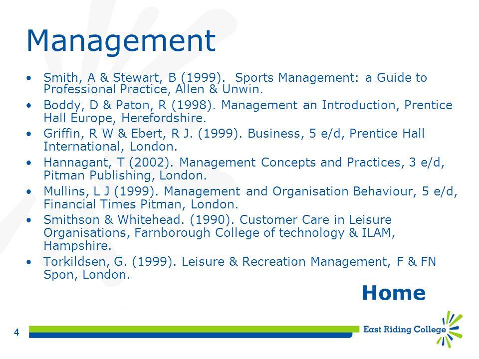 4 Management Smith, A & Stewart, B (1999). Sports Management: a Guide to Professional Practice, Allen & Unwin. Boddy, D & Paton, R (1998). Management