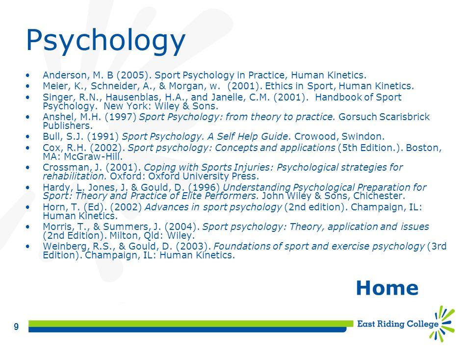 9 Psychology Anderson, M. B (2005). Sport Psychology in Practice, Human Kinetics. Meier, K., Schneider, A., & Morgan, w. (2001). Ethics in Sport, Huma