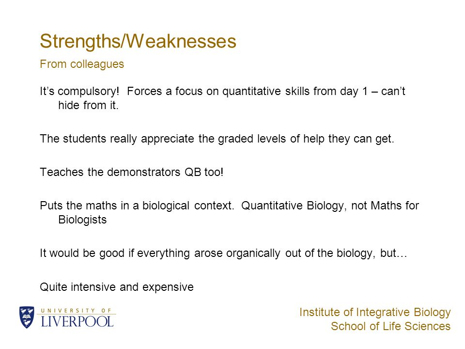 Institute of Integrative Biology School of Life Sciences Strengths/Weaknesses Its compulsory.