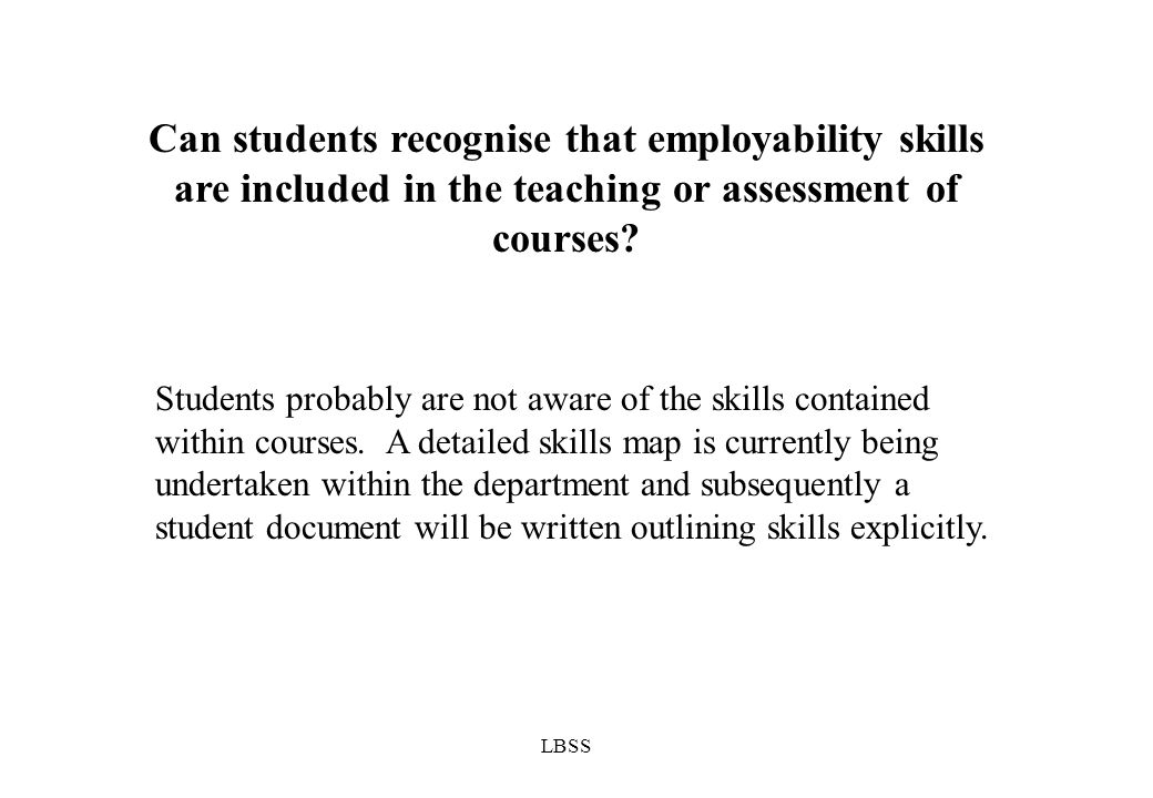 LBSS Can students recognise that employability skills are included in the teaching or assessment of courses.