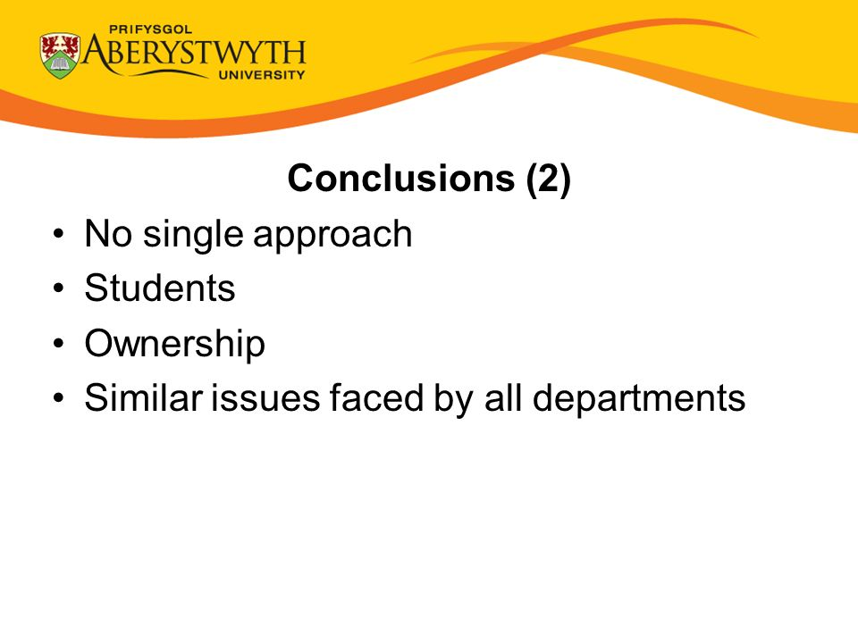 Conclusions (2) No single approach Students Ownership Similar issues faced by all departments