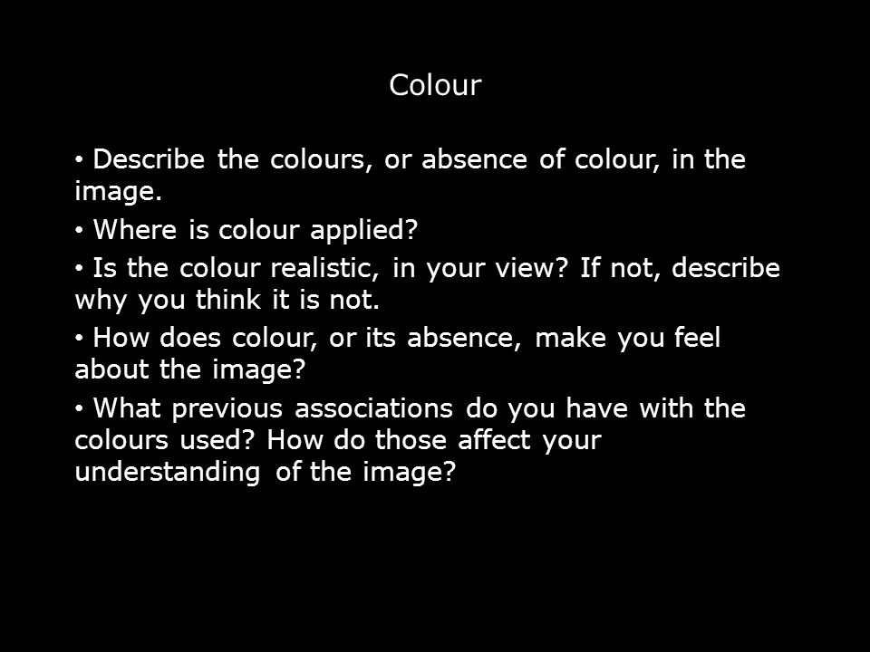 Colour Describe the colours, or absence of colour, in the image.