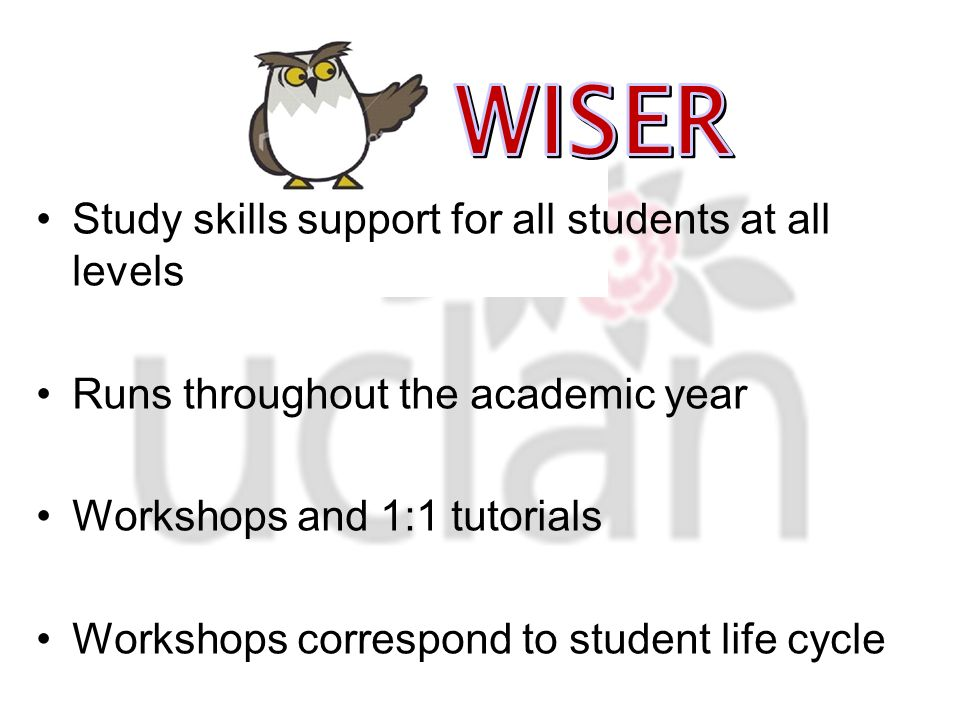 Study skills support for all students at all levels Runs throughout the academic year Workshops and 1:1 tutorials Workshops correspond to student life cycle