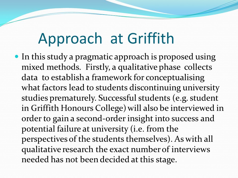 Approach at Griffith In this study a pragmatic approach is proposed using mixed methods.