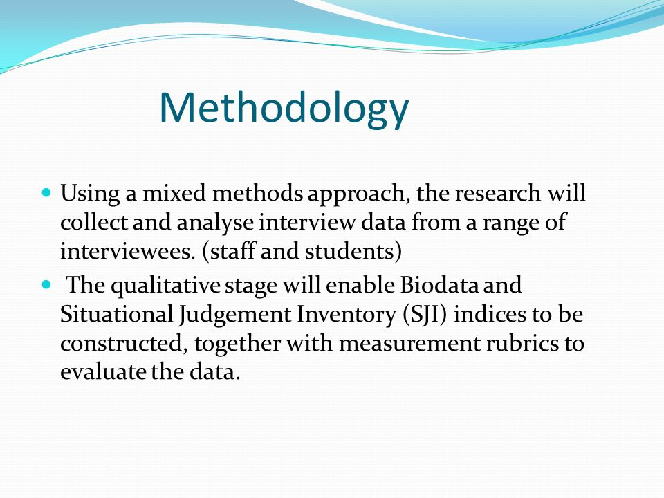 Methodology Using a mixed methods approach, the research will collect and analyse interview data from a range of interviewees.