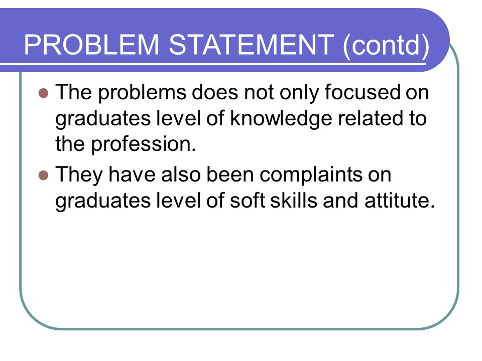 The problems does not only focused on graduates level of knowledge related to the profession. They have also been complaints on graduates level of sof