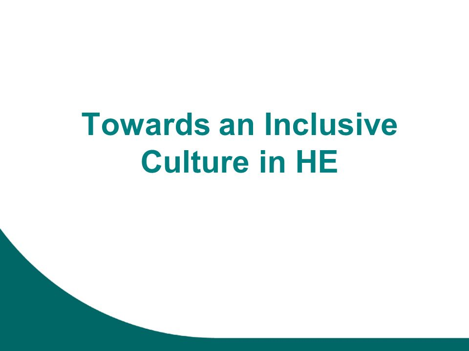 Towards an Inclusive Culture in HE
