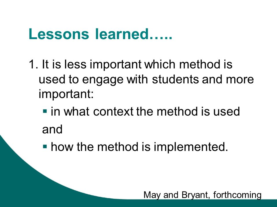 Lessons learned….. 1. It is less important which method is used to engage with students and more important: in what context the method is used and how