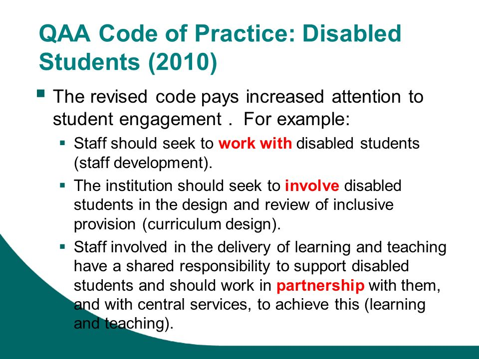 QAA Code of Practice: Disabled Students (2010) The revised code pays increased attention to student engagement.