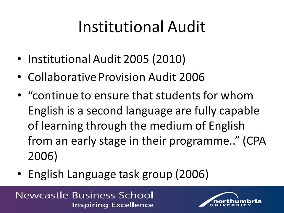 Institutional Audit Institutional Audit 2005 (2010) Collaborative Provision Audit 2006 continue to ensure that students for whom English is a second language are fully capable of learning through the medium of English from an early stage in their programme..