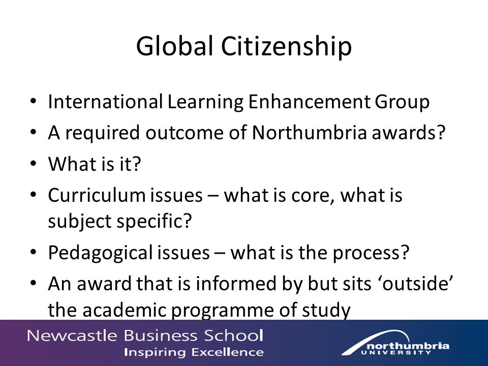 Global Citizenship International Learning Enhancement Group A required outcome of Northumbria awards.