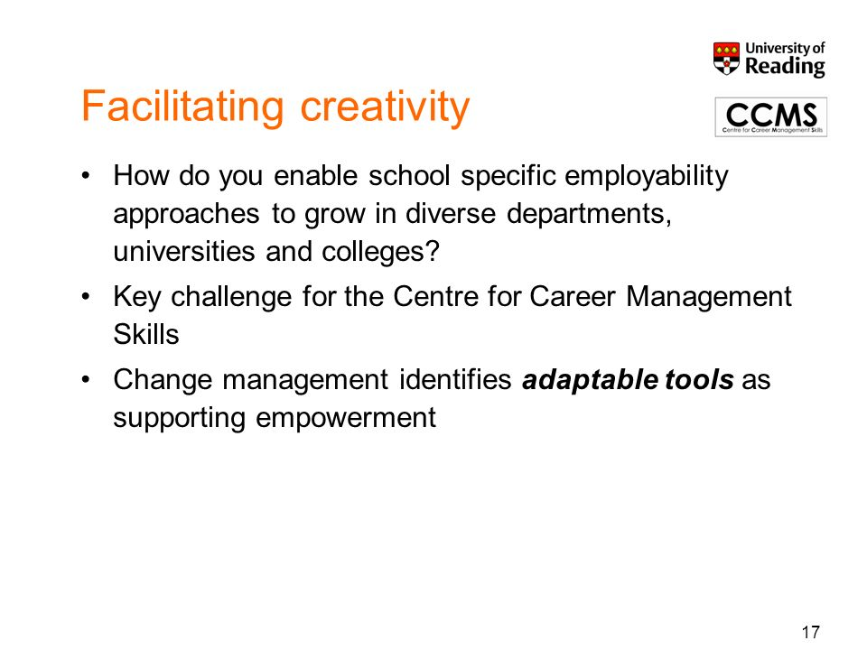 Facilitating creativity How do you enable school specific employability approaches to grow in diverse departments, universities and colleges.