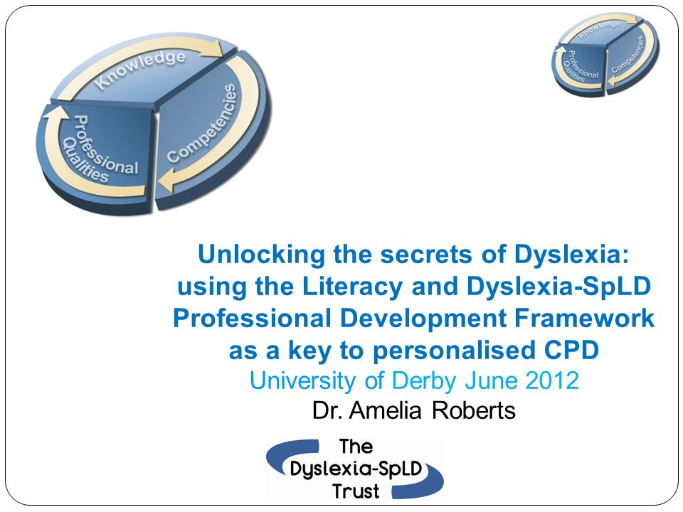 Unlocking the secrets of Dyslexia: using the Literacy and Dyslexia-SpLD Professional Development Framework as a key to personalised CPD University of