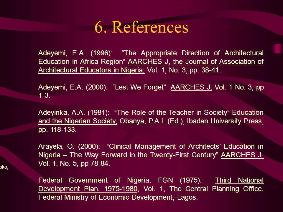 6. References Adeyemi, E.A. (1996): The Appropriate Direction of Architectural Education in Africa Region AARCHES J, the Journal of Association of Arc