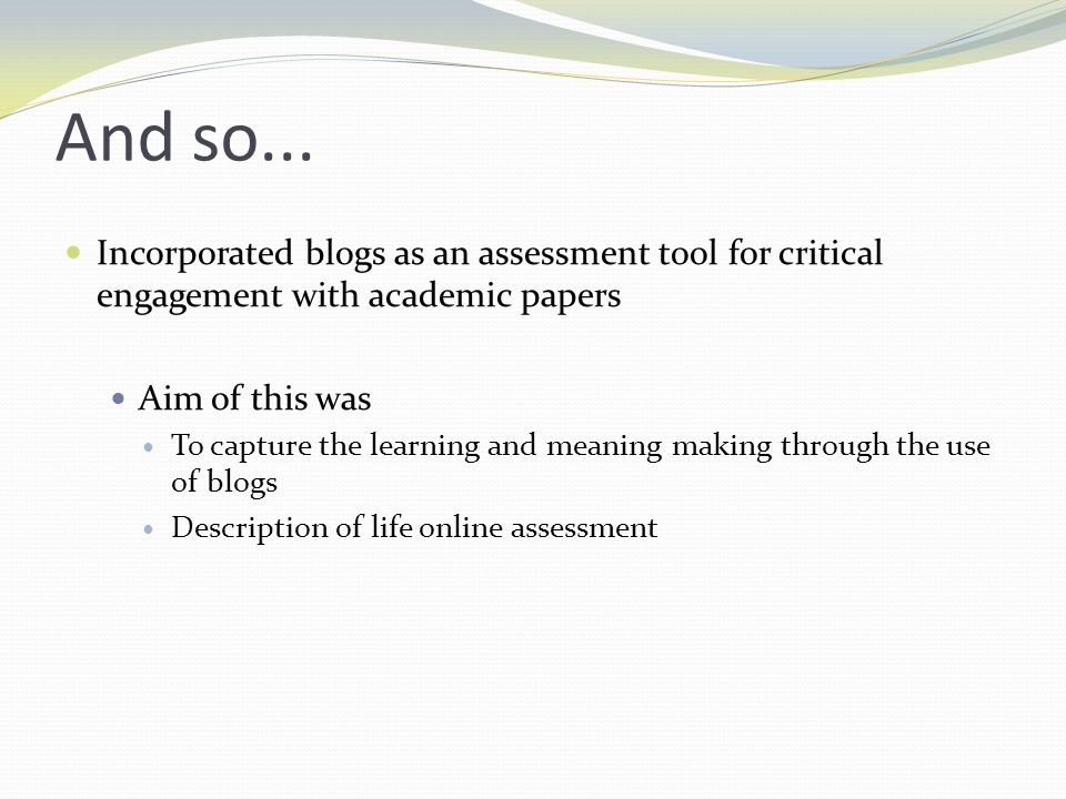 Driving the second post To investigate how the students used the blogs to enhance their final assessment portfolio Consider ways of incorporating the online feedback process as part of the assessment