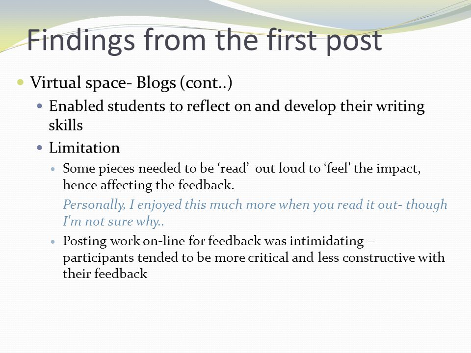 Findings from the first post Virtual space- Blogs (cont..) Developed skills in providing constructive feed This is really good...
