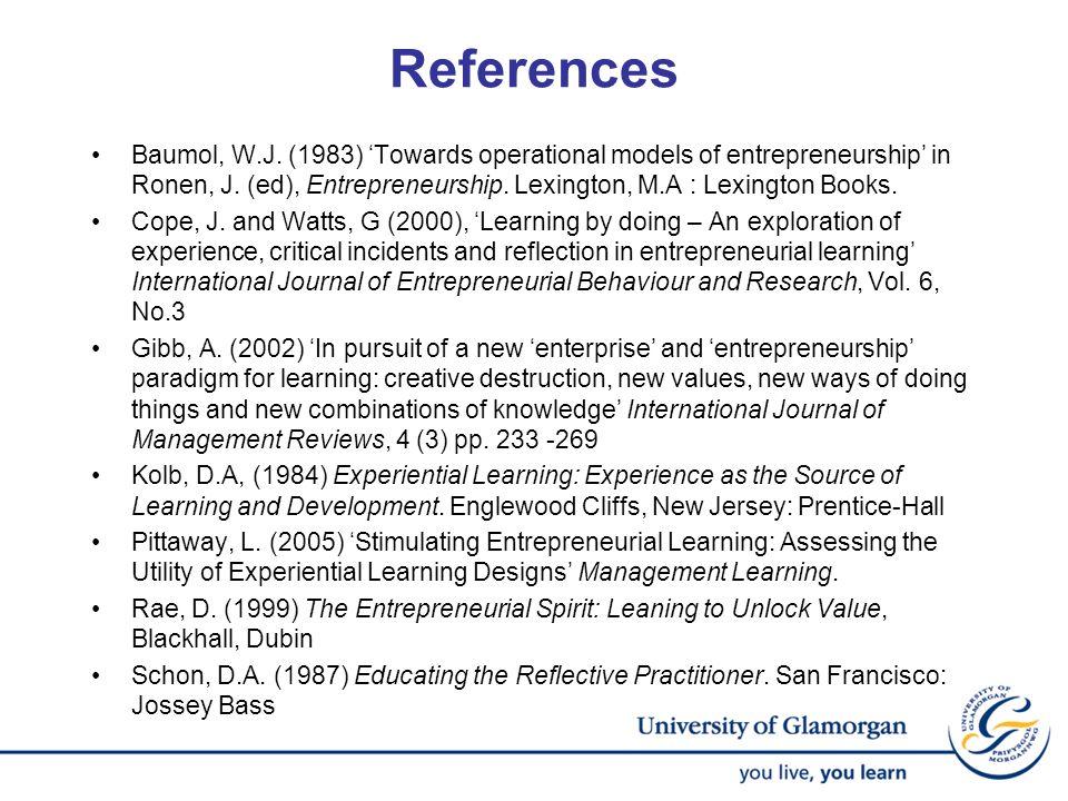 References Baumol, W.J. (1983) Towards operational models of entrepreneurship in Ronen, J. (ed), Entrepreneurship. Lexington, M.A : Lexington Books. C